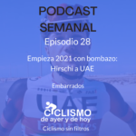 EPISODIO 28: Empieza 2021 con bombazo: Hirschi a UAE