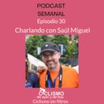 EPISODIO 30: Charlando con Saúl Miguel