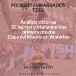 EMBARRADOS T2 E6: Análisis victorias de Eli Iserbyt y Marianne Vos en la primera prueba de la Copa del Mundo en Waterloo
