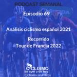 EPISODIO 69: Análisis ciclismo español 2021. Recorrido del Tour de Francia 2022